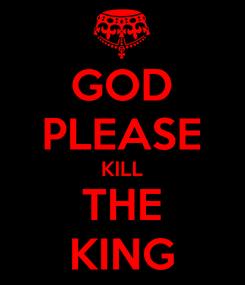 Poster: GOD PLEASE KILL THE KING