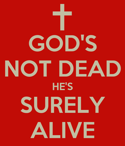 Poster: GOD'S NOT DEAD HE'S SURELY ALIVE