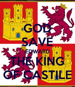 Poster: GOD SAVE EDWARD THE KING OF CASTILE