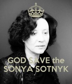 Poster:    GOD SAVE the SONYA SOTNYK