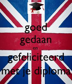 Poster: goed gedaan en  gefeliciteerd met je diploma