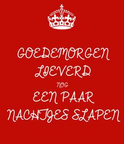 Poster: GOEDEMORGEN LIEVERD NOG EEN PAAR NACHTJES SLAPEN