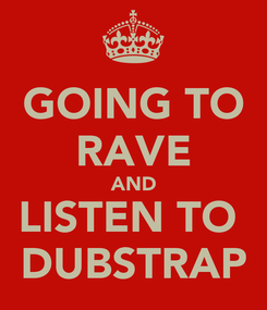 Poster: GOING TO RAVE AND LISTEN TO  DUBSTRAP