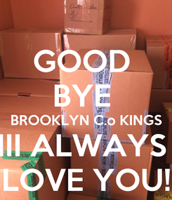 Poster: GOOD  BYE  BROOKLYN C.o KINGS III ALWAYS  LOVE YOU!