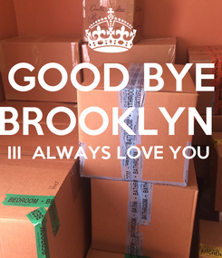 Poster: GOOD BYE BROOKLYN  III  ALWAYS LOVE YOU