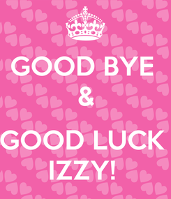 Poster: GOOD BYE  &  GOOD LUCK  IZZY!