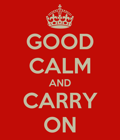 Poster: GOOD CALM AND CARRY ON