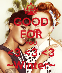 Poster: GOOD FOR YOU <3 <3 <3 ~Winter~
