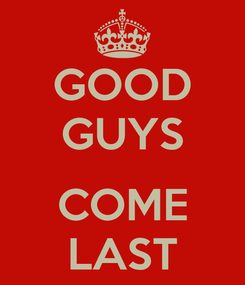 Poster: GOOD GUYS  COME LAST