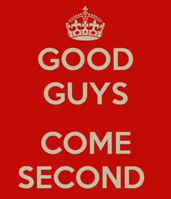 Poster: GOOD GUYS  COME SECOND