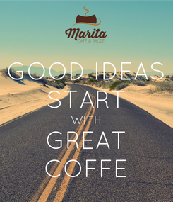 Poster: GOOD IDEAS START WITH GREAT COFFE