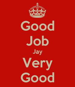 Poster: Good Job Jay Very Good