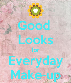 Poster: Good  Looks for Everyday Make-up