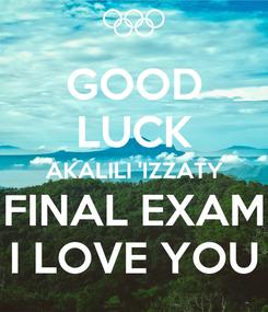 Poster: GOOD LUCK AKALILI 'IZZATY FINAL EXAM I LOVE YOU