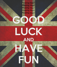 Poster: GOOD LUCK AND HAVE FUN
