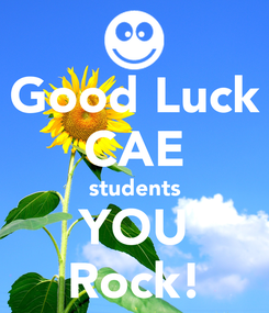 Poster: Good Luck CAE students YOU Rock!