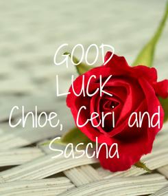 Poster: GOOD LUCK Chloe, Ceri and  Sascha
