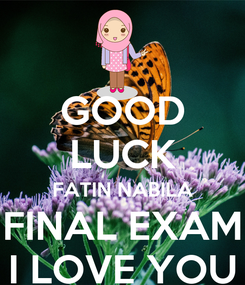 Poster: GOOD LUCK FATIN NABILA FINAL EXAM I LOVE YOU