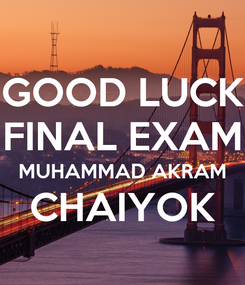 Poster: GOOD LUCK FINAL EXAM MUHAMMAD AKRAM CHAIYOK