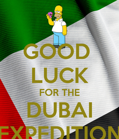 Poster: GOOD  LUCK FOR THE DUBAI EXPEDITION
