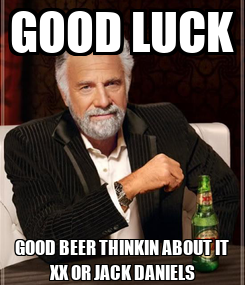 Poster: GOOD LUCK GOOD BEER THINKIN ABOUT IT XX OR JACK DANIELS