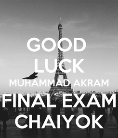 Poster: GOOD  LUCK MUHAMMAD AKRAM FINAL EXAM CHAIYOK