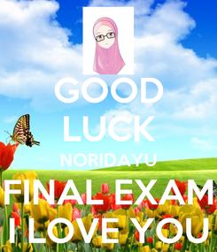 Poster: GOOD LUCK NORIDAYU FINAL EXAM I LOVE YOU