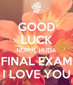 Poster: GOOD LUCK NURUL HUDA FINAL EXAM I LOVE YOU