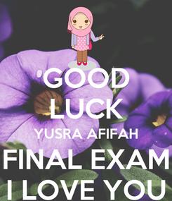 Poster: GOOD LUCK YUSRA AFIFAH FINAL EXAM I LOVE YOU