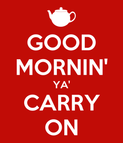 Poster: GOOD MORNIN' YA' CARRY ON