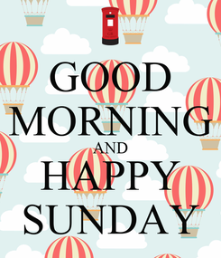 Poster: GOOD MORNING AND HAPPY SUNDAY