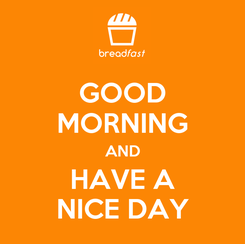 Poster: GOOD MORNING AND HAVE A NICE DAY