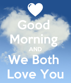 Poster: Good  Morning  AND We Both  Love You