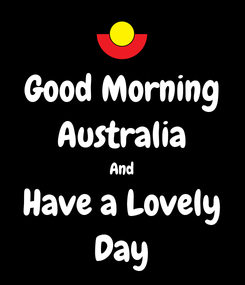 Poster: Good Morning Australia And Have a Lovely Day