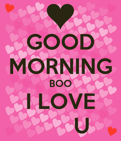 Poster: GOOD MORNING BOO I LOVE        U