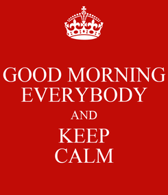 Poster: GOOD MORNING EVERYBODY AND KEEP CALM