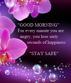 """Poster: """"GOOD MORNING"""" For every minute you are   angry; you lose sixty          seconds of happiness."""