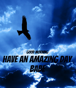 Poster:   Good Morning  Have An Amazing Day  Babe