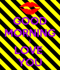 Poster: GOOD MORNING I LOVE  YOU