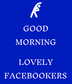 Poster: GOOD MORNING  LOVELY FACEBOOKERS