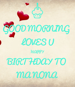 Poster: GOOD MORNING  😘LOVES U HAPPY  BIRTHDAY TO MA NONA