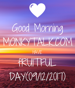 Poster: Good Morning MONKYTALK.COM HAVE fRUITFUL DAY(09/12/2017)