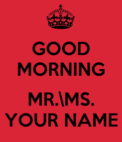 Poster: GOOD MORNING  MR.\MS. YOUR NAME