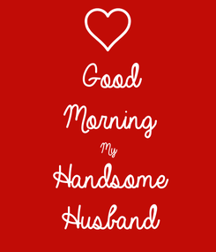 Poster: Good Morning My Handsome  Husband