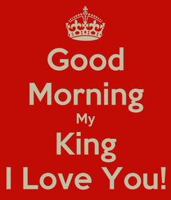 Poster: Good Morning My King I Love You!