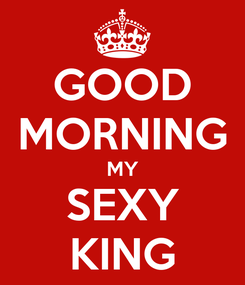 Poster: GOOD MORNING MY SEXY KING