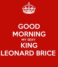 Poster: GOOD MORNING MY SEXY  KING LEONARD BRICE
