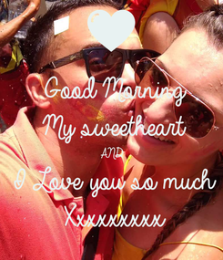 Poster: Good Morning My sweetheart AND I Love you so much Xxxxxxxxx