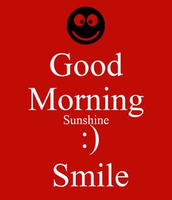 Poster: Good Morning Sunshine  :)  Smile