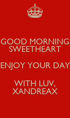 Poster: GOOD MORNING SWEETHEART ENJOY YOUR DAY WITH LUV, XANDREAX